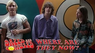 Dazed and Confused: Where Are They Now?