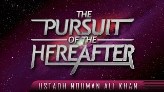 The Pursuit Of The Hereafter? by Ustadh Nouman Ali Khan ? TDR Production