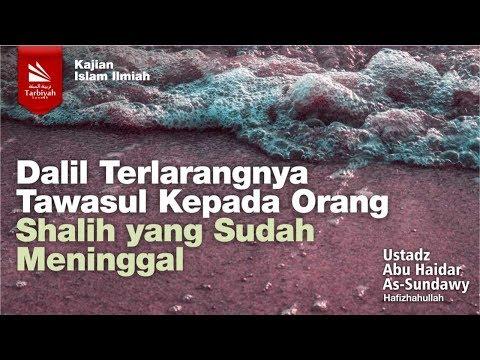 Dalil Terlarangnya Tawasul Kepada Orang Shalih yang Sudah Meninggal   Ustadz Abu Haidar As-Sundawy