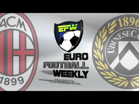 AC Milan vs Udinese Match 2013: Euro Football Weekly