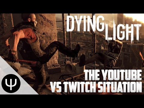 Dying Light — The Twitch vs YouTube Situation!
