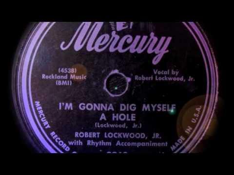 Im Gonna Dig Myself A Hole - Robert Lockwood Jr