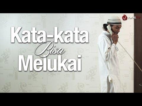 Inspirasi Muslim: Kata-kata Bisa Melukai, Sebuah Video Inspiratif Dan Motivasi Islami