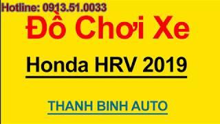 Tổng hợp đồ chơi, đồ trang trí, phụ kiện độ xe HONDA HRV 2019 - ThanhBinhAuto