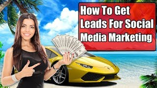 How To Get Leads For Social Media Marketing - Social Media Marketing Strategy For Lead Generation