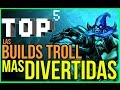 TOP5 - Las builds Trolls mas divertidas