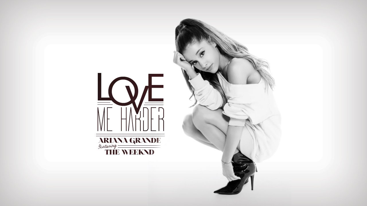 Ariana Grande Love Me Harder Lyrics Ft The Weeknd