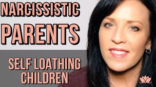 Narcissistic Parents Create Self Loathing Children--Healing Our False Beliefs