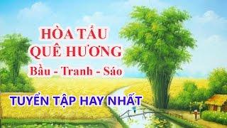 Hòa Tấu Quê Hương Việt Nam Da Diết, Sâu Lắng Nhất 2018 - Bầu Tranh Sáo