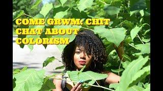 Come GRWM: Chit Chat about Colorism| Curlygaisha