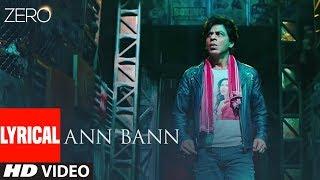 ZERO: Ann Bann Lyrical video | Shah Rukh Khan, Katrina Kaif, Anushka Sharma | Kunal Ganjawala