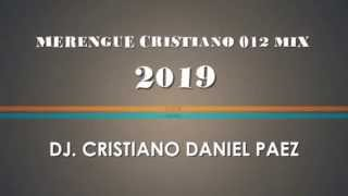 MERENGUE CRISTIANO MIX 012 - 2019 - DJ CRISTI@NO D@NIEL P@EZ