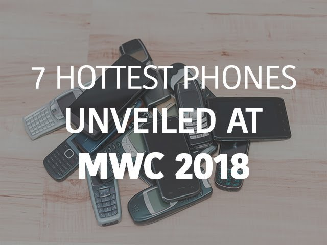 7 hottest phones unveiled at MWC 2018
