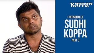 Sudhi Koppa(Part 3) - I Personally - Kappa TV