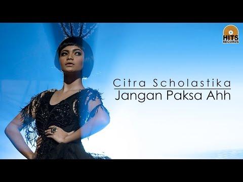 Citra Scholastika - Jangan Paksa Ahh [official Music Video] video