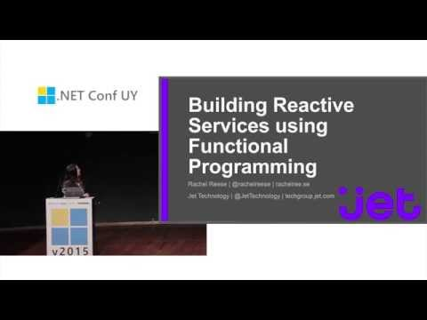 .NET Conf UY v2015 - Building Reactive Services using Functional Programming by Rachel Reese