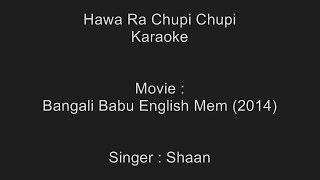 Hawa Ra Chupi Chupi - Karaoke - Bangali Babu English Mem (2014) - Shaan