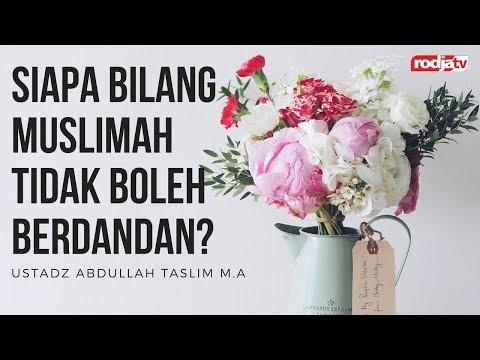 Ceramah Agama Islam: Siapa Bilang Muslimah Tidak Boleh Berdandan? (Ustadz Abdullah Taslim, M.A.)