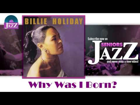 Billie Holiday - Why Was I Born