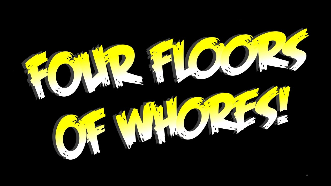 Four floors of whores defy youtube for 4 floors of whores