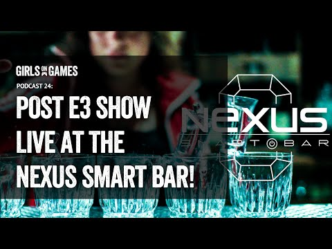 The Girls on Games Podcast 24 – E3 post-show live at the Nexus Smart Bar!