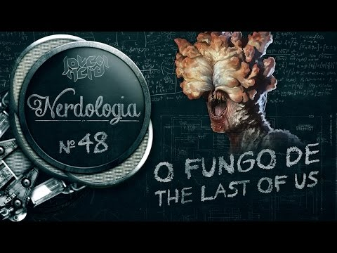 O FUNGO DE THE LAST OF US | Nerdologia 48