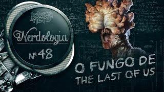 O FUNGO DE THE LAST OF US | Nerdologia
