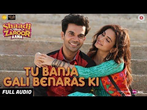 Tu Banja Gali Benaras Ki - Full Audio   Shaadi Mein Zaroor Aana   Rajkummar R,Kriti K Asit Tripathy