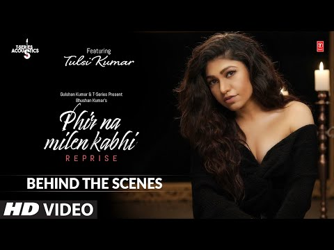 Behind The Scenes Phir Na Milen Kabhi Reprise Tulsi Kumar T-series Acoustics Love Song 2020