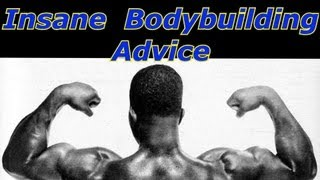 Insane Bodybuilding Advice - Bodybuilding Tips To Get Big