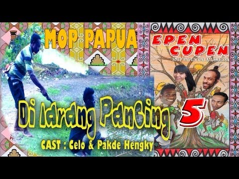 Epen Cupen 5 Mop Papua : dilarang Pancing video
