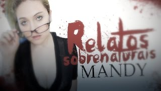 RELATOS SOBRENATURAIS DE YOUTUBERS: MANDY