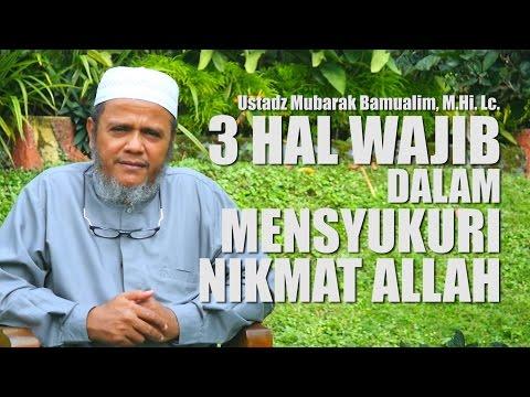 Kajian Singkat: 3 Hal Wajib Dalam Mensyukuri Nikmat Allah -  Ustadz Mubarak Bamualim, M.Hi. Lc.