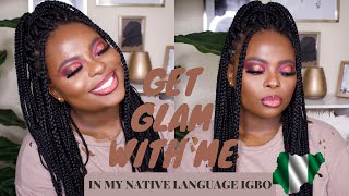 GET GLAM WITH ME IN MY NATIVE LANGUAGE(IGBO) + THERE ARE SUBTITLES IF YOU DON'T SPEAK IGBO!