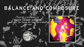 Watch Balance  Composure When I Come Undone video