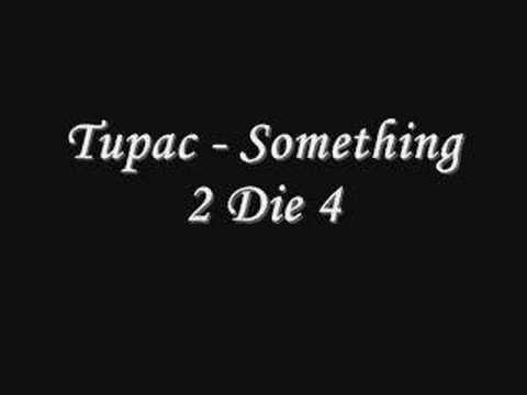 Tupac - Something 2 Die 4 *Lyrics