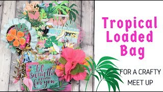 Project Share- Tropical Themed Loaded bag for Crafty meet up!