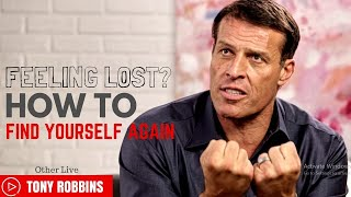 Tony Robbins: Feeling Lost? How to Find Yourself Again ( Tony Robbins Passion )
