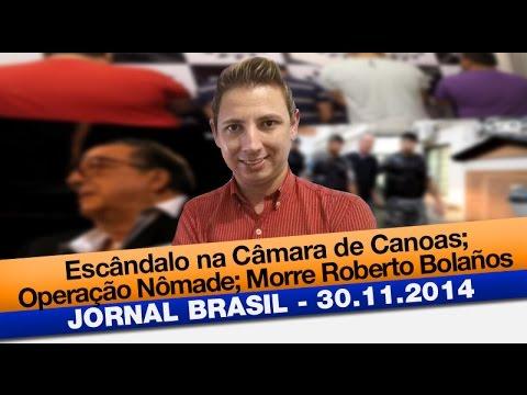 Jornal Brasil: Escândalo na Câmara de Canoas; Operação Nômade; Morre Roberto Bolaños