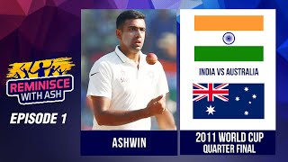 REMINISCE WITH ASH|E1|INDIA VS AUSTRALIA | WC QUARTERFINAL