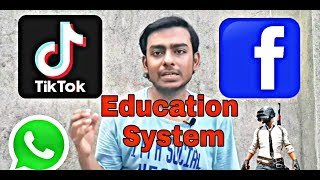 Education system is not good because Tiktok ,pubg ,Wp,fb 😊👌👌👍.....
