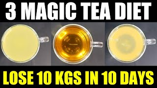 3 Magic Tea Diet Plan | HOW TO LOSE WEIGHT FAST 10Kg In 10 Days | Tea Diet For Weight Loss