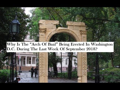 "Why Is The ""Arch Of Baal"" Being Erected In Washington D.C. During The Last Week Of September 2018?"