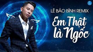 Lê Bảo Bình Remix 2018 - Nonstop Việt Mix - Liên Khúc Nhạc Remix Hay Nhất của Lê Bảo Bình 2018