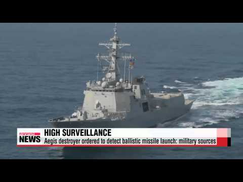 S. Korean Aegis destroyer ordered to detect ballistic missile launch: military s