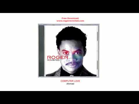 Ahmed - Computer Love (tribute to Zapp&Roger Troutman)