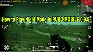 How to play Night Mode In PUBG-MOBILE 0.9.5