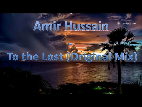 Amir Hussain - To The Lost (Original Mix)