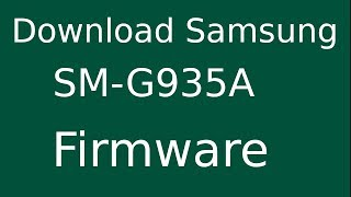 How To Download Samsung Galaxy S7 SM-G935A Stock Firmware (Flash File) For Update Android Device
