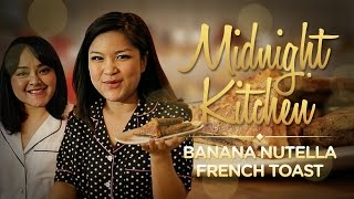 Midnight Kitchen #3: Banana Nutella French Toast with Lizzie Parra